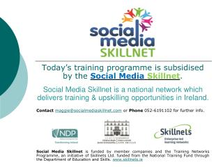 Today's training programme is subsidised by the  Social Media Skillnet .