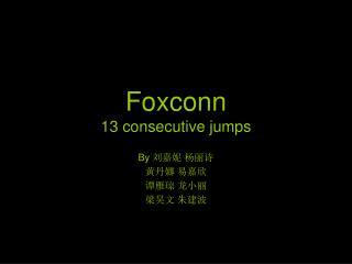 Foxconn 13 consecutive jumps