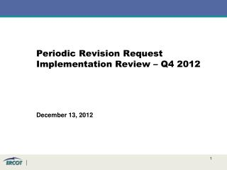 Periodic Revision Request Implementation Review – Q4 2012