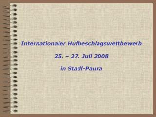Internationaler Hufbeschlagswettbewerb  25.   27. Juli 2008  in Stadl-Paura