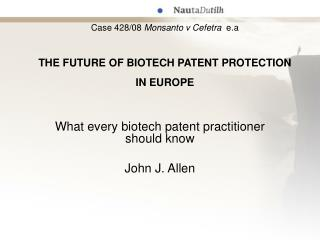 Case 428/08  Monsanto v Cefetra e.a THE FUTURE OF BIOTECH PATENT PROTECTION  IN EUROPE
