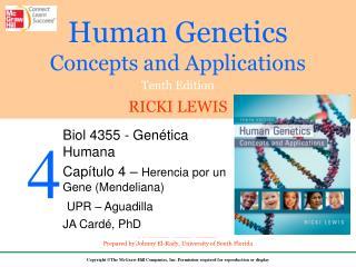 Biol 4355 - Genética Humana Capítulo 4 –  Herencia por un Gene (Mendeliana) UPR – Aguadilla