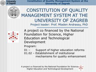 CONSTITUTION OF QUALITY MANAGEMENT SYSTEM AT THE UNIVERSITY OF ZAGREB  Project leader: Prof. Mladen Andrassy, PhD