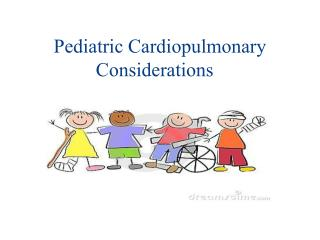 Pediatric Cardiopulmonary Considerations