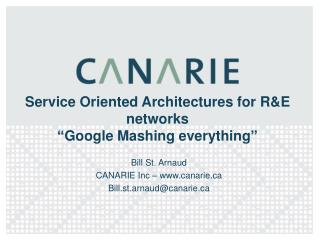 "Service Oriented Architectures for R&E networks ""Google Mashing everything"""