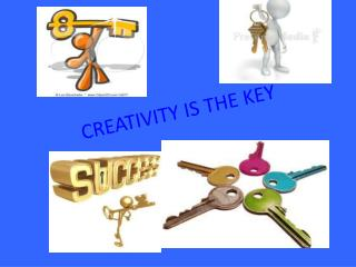 CREATIVITY IS THE KEY