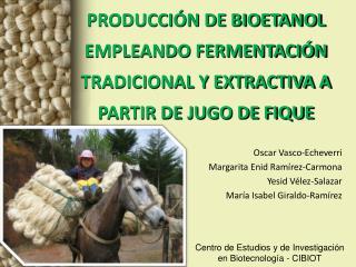 PRODUCCIÓN DE BIOETANOL  EMPLEANDO FERMENTACIÓN TRADICIONAL Y EXTRACTIVA A PARTIR DE JUGO DE FIQUE
