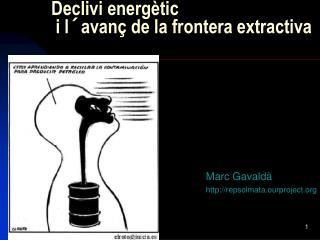 Declivi energètic  i l´avanç de la frontera extractiva