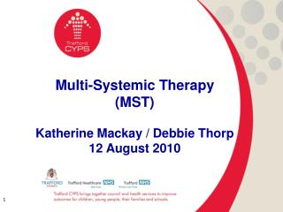Multi-Systemic Therapy (MST) Katherine Mackay / Debbie Thorp 12 August 2010