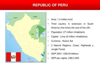 Area: 1.3 million km2  Third country in extension in South America (five times the size of the UK)