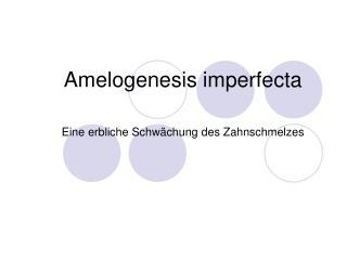 Amelogenesis imperfecta  Eine erbliche Schw chung des Zahnschmelzes