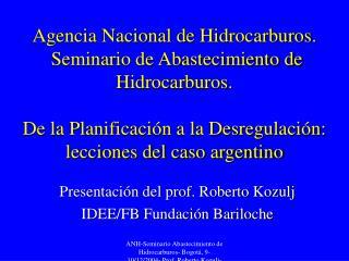 Presentación del prof. Roberto Kozulj IDEE/FB Fundación Bariloche
