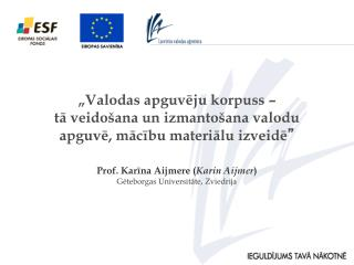 Prof. Karina Aijmere Karin Aijmer Geteborgas Universitate, Zviedrija