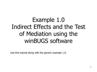 Example 1.0 Indirect Effects and the Test of Mediation using the  winBUGS software