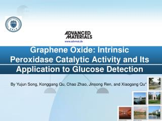 Graphene Oxide: Intrinsic Peroxidase Catalytic Activity and Its Application to Glucose Detection