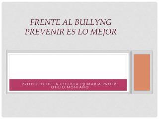 FRENTE AL BULLYNG PREVENIR ES LO MEJOR
