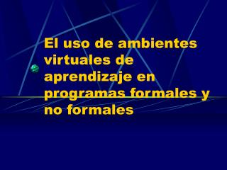 El uso de ambientes virtuales de aprendizaje en programas formales y no formales
