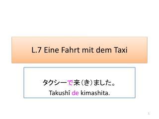 L.7 Eine Fahrt  mit  dem Taxi