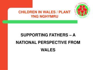 CHILDREN IN WALES / PLANT YNG NGHYMRU