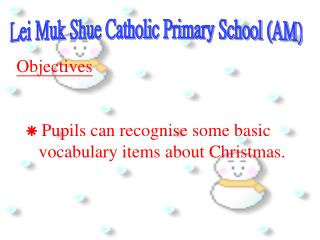 Objectives  Pupils can recognise some basic       vocabulary items about Christmas.