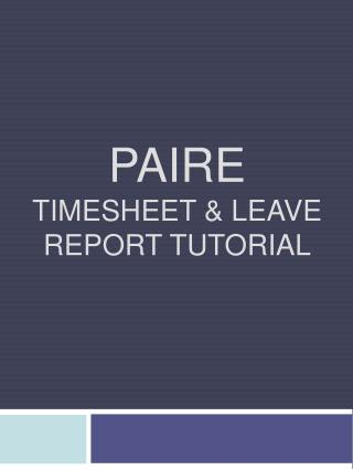 PAIRE TIMESHEET  LEAVE REPORT TUTORIAL