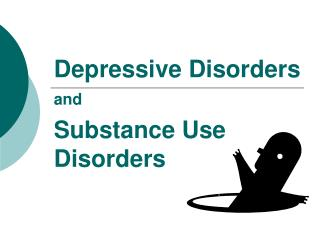 Depressive Disorders  and  Substance Use Disorders