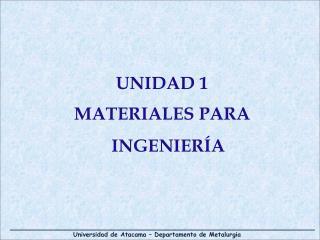 UNIDAD 1 MATERIALES PARA INGENIERÍA