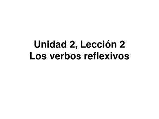 Unidad 2, Lecci �n 2 Los verbos reflexivos