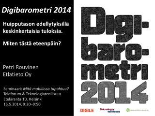 Digibarometri 2014   Huipputason edellytyksillä   keskinkertaisia  tuloksia .