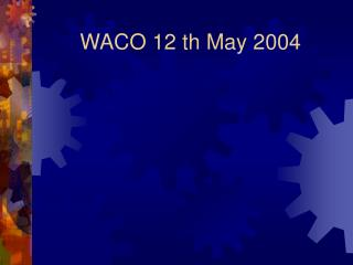 WACO 12 th May 2004