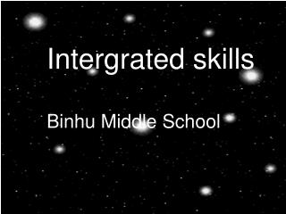 Intergrated skills                                       Binhu Middle School