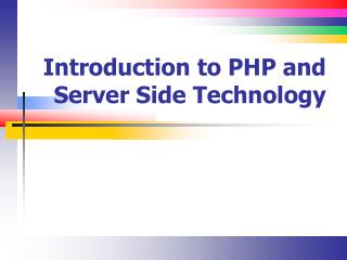 Introduction to PHP and Server Side Technology