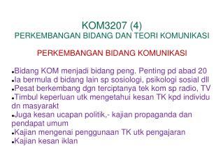 KOM3207 (4) PERKEMBANGAN BIDANG DAN TEORI KOMUNIKASI PERKEMBANGAN BIDANG KOMUNIKASI