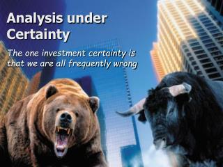 Analysis under Certainty