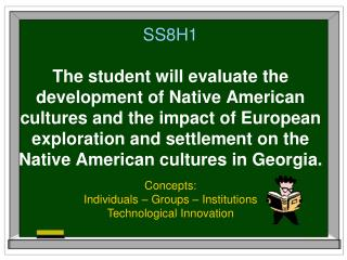 SS8H1  The student will evaluate the development of Native American cultures and the impact of European exploration and
