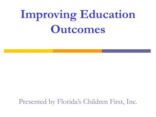 Improving Education Outcomes Presented by Florida's Children First, Inc.