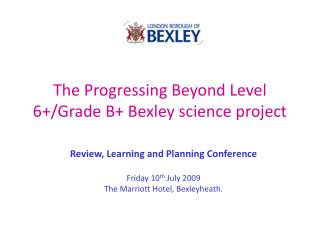 The Progressing Beyond Level 6+/Grade B+ Bexley science project