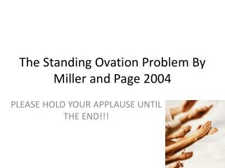 The Standing Ovation Problem By Miller and Page 2004