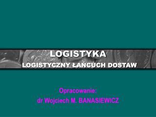 LOGISTYKA  LOGISTYCZNY LANCUCH DOSTAW