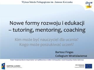 Nowe formy rozwoju i edukacji – tutoring, mentoring, coaching