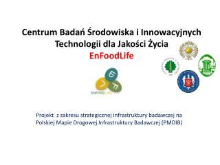 Centrum Badań Środowiska i Innowacyjnych Technologii dla Jakości Życia EnFoodLife