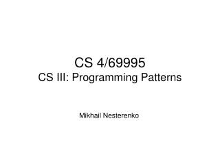CS 4/69995 CS III: Programming Patterns