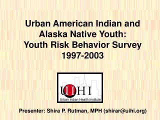 Urban American Indian and  Alaska Native Youth:  Youth Risk Behavior Survey  1997-2003