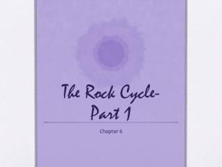 The Rock Cycle- Part 1