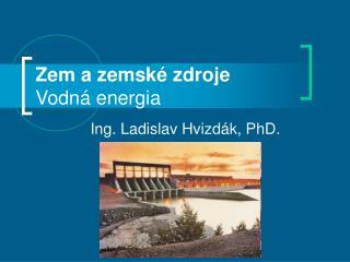 Zem a zemské zdroje Vodná energia