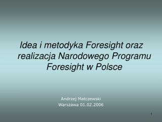 Idea i metodyka Foresight oraz realizacja Narodowego Programu Foresight w Polsce