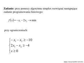 Zadanie:  przy pomocy algorytmu simplex rozwi?za? nast?puj?ce zadanie programowania liniowego: