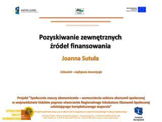 Pozyskiwanie zewnętrznych źródeł finansowania Joanna  Sutuła