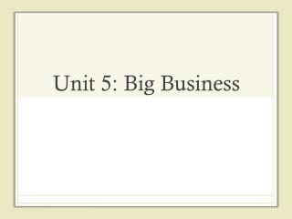 Unit 5: Big Business