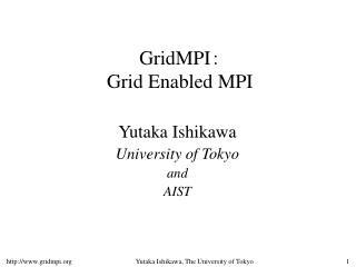 GridMPI ? Grid Enabled MPI